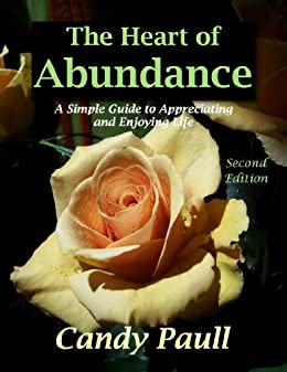 The Heart of Abundance: A Simple Guide to Appreciating and Enjoying Life (English Edition) par [Paull, Candy]