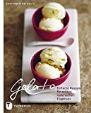 Gelato - Einfache Rezepte für echten italienischen Eisgenuss