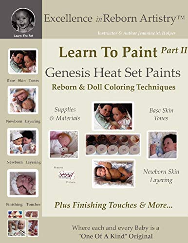 Learn To Paint Part 2: Genesis Heat Set Paints Newborn Layering Color Techniques for Reborns & Doll Making Kits - Excellence in Reborn ArtistryT Series (Excellence in Reborn Artistry Series) -