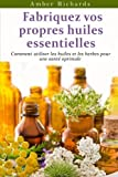 Fabriquez vos propres huiles essentielles
