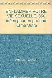 ENFLAMMER VOTRE VIE SEXUELLE. 350 idées pour un profond Kama Sutra
