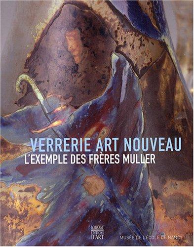 Verrerie Art nouveau : L'exemple des frères Muller par Thierry Lemoine
