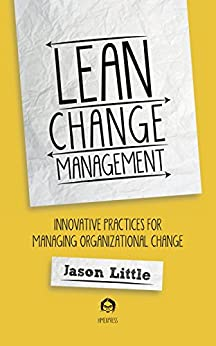 Lean Change Management: Innovative practices for managing organizational change (English Edition) de [Little, Jason]