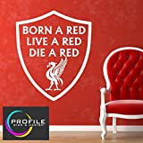 BORN A RED, LIVE A RED, DIE A RED - LIVERPOOL FOOTBALL CLUB CREST INSPIRATIONAL QUOTE WALL ART DECAL SIZE APPROX 600 X 505 mm MADE BY PROFILE SIGN by PROFILESIGNS.CO
