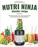 My Ultimate Nutri Ninja Blender Recipe Book: 100 Amazing smoothies, juices, shakes, sauces and foods for your ninja pro or auto-iq personal blender. (Blended Foods and Drinks, Band 1)