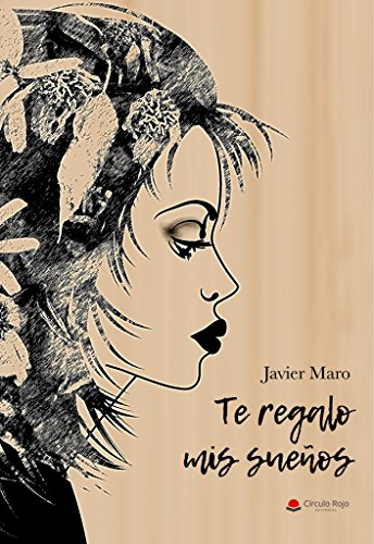 Te regalo mis sueños (prosa poética) por Javier Maro