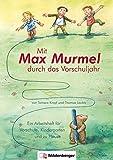 Mit Max Murmel durch das Vorschuljahr: Ein Arbeitsheft für Vorschule, Kindergarten und zu Hause - Thomas Laubis, Tamara Kropf