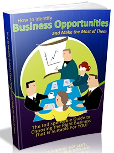 How To Identify Business Opportunities and Make the Most of Them: The Indispensable Guide to Choosing the Right Business That is Suitable For YOU! (English Edition)