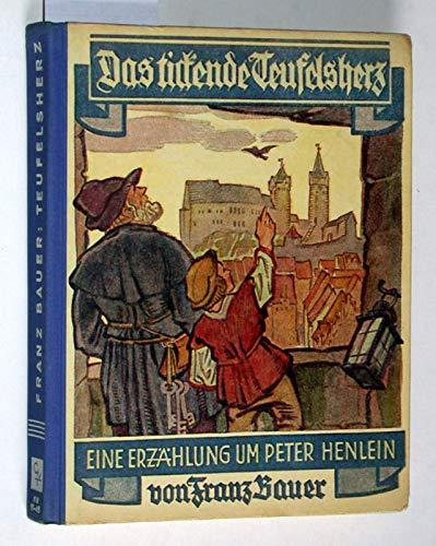 Das tickende Teufelsherz. Eine Erzählung für Jungen und Mädel um Peter Henlein, den Erfinder der Taschenuhr