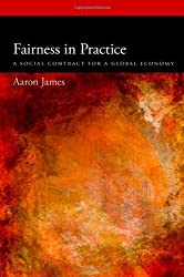 Fairness in Practice: A Social Contract for a Global Economy (Oxford Political Philosophy) by Aaron James (2012-04-13)