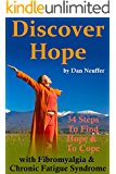 Discover Hope : 34 Steps To Find Hope and To Cope with Chronic Fatigue Syndrome & Fibromyalgia (English Edition)