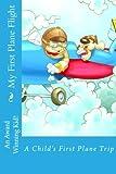 My First Plane Flight: A Child's First Plane Trip (Diaries)