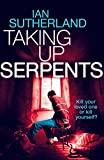 Taking Up Serpents by Ian Sutherland