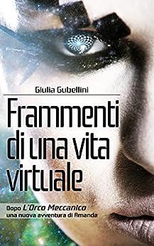 Frammenti di una vita virtuale (Cyberpunk Bologna Vol. 2) di [Gubellini, Giulia]