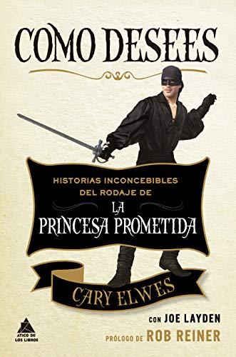 Como desees: Historias inconcebibles del rodaje de La princesa prometida: 64 (Ático de los Libros)