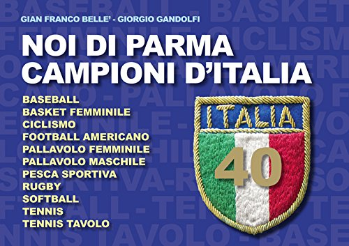 Noi di Parma campioni d'Italia por G. Franco Bellè
