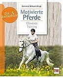 Motivierte Pferde: Cleveres Training (Die Reitschule)