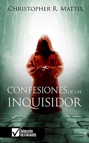 Portada del libro Confesiones de un Inquisidor de Christopher R. Mattix