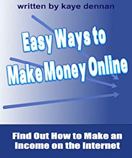 Easy Ways to  Make Money Online: Find Out How to Make an Income on the Internet (Home Based Business) (English Edition) von [Dennan, Kaye]