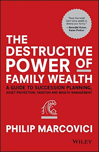 The Destructive Power of Family Wealth: A Guide to Succession Planning, Asset Protection, Taxation and Wealth Management (Wiley Finance Series)