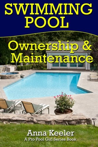 Swimming Pool Ownership and Care: A Compilation of Pro Pool Girl Series Books (Swimming Pool Care) (Pro Series Pools)