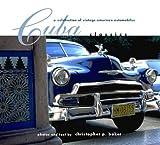 Cuba Classics: A Celebration of Vintage American Automobiles by Christopher P Baker (2004-08-01)
