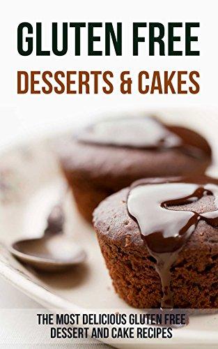 Gluten Free Desserts & Cakes: The Most Delicious Gluten Free Dessert and Cake Recipes (English Edition) Anne Dessert