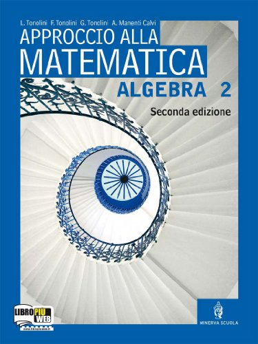 Approccio alla matematica. Algebra. Per le Scuole superiori. Con espansione online: 2