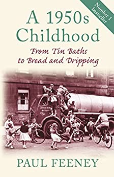 A 1950s Childhood in Pictures: From Tin Baths to Bread and Dripping by [Feeney, Paul]