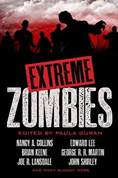 Extreme Zombies by [Collins, Nancy A., Keene, Brian, Lansdale, Joe R., Lee, Edward, Martin, George R. R., Shirley, John]