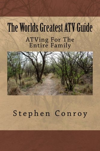 The Worlds Greatest ATV Guide: ATVing For The Entire Family
