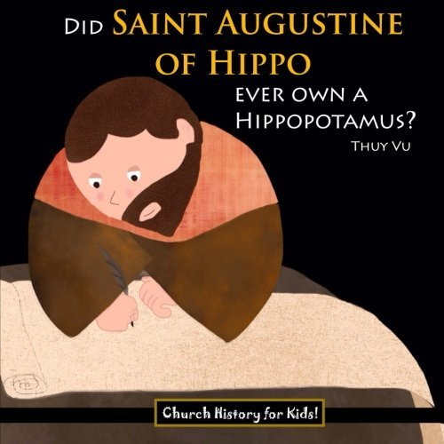 Did Saint Augustine of Hippo Ever Own a Hippopotamus? (Church History for Kids) (Volume 1) by Thuy Vu (2014-10-24)