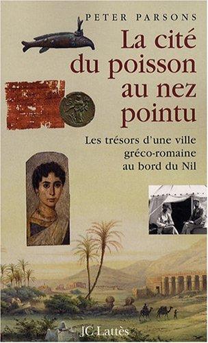 La cité du poisson au nez pointu : Les trésors d'une ville gréco-romaine au bord du Nil par Peter Angas Parsons