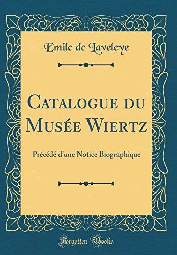 Catalogue Du Musee Wiertz: Precede D'Une Notice Biographique (Classic Reprint)