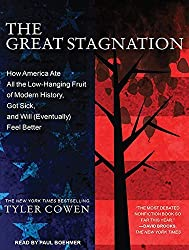 The Great Stagnation: How America Ate All the Low-Hanging Fruit of Modern History, Got Sick, and Will (Eventually) Feel Better by Tyler Cowen (2011-06-30)