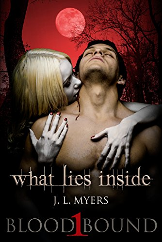 What Lies Inside (Blood Bound : Book 1) by J.L. Myers