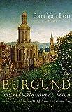 Burgund: Das verschwundene Reich - Bart Van Loo