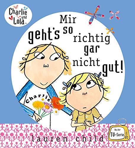 Charlie und Lola - Mir geht's so richtig gar nicht gut! (Kinderbuch Hardcover)
