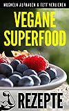 VEGANE SUPERFOOD REZEPTE: Muskeln aufbauen und Fett verlieren