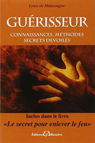Guérisseur : Connaissances, méthodes - Secrets dévoilés par Louis de Malassagne