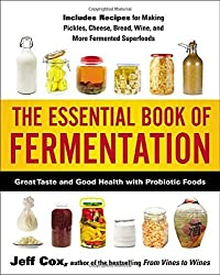 The Essential Book of Fermentation: Great Taste and Good Health with Probiotic Foods by Jeff Cox (2013-07-02)