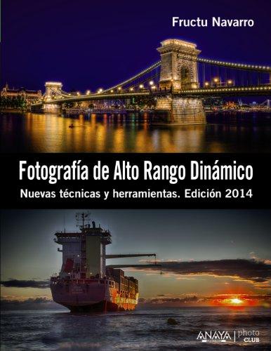 Fotografía de Alto Rango Dinámico. Nuevas técnicas y herramientas. Edición 2014 (Photoclub) por Fructuoso Navarro Ros