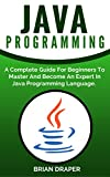 #8: Java: Java Programming: A Complete Practical Guide For Beginners To Master Java Programming Language