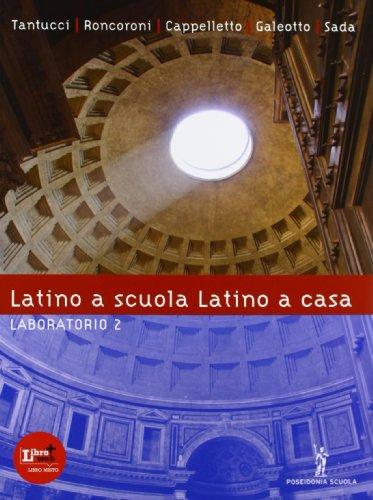 Latino a scuola, latino a casa. Laboratorio. Per i Licei e gli Ist. magistrali. Con espansione online: 2