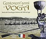 Centovent'anni in voga. Storia del canottaggio italiano dal 1888 ad oggi
