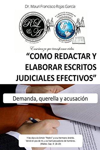 Como recactar y elaborar escritos judiciales efectivos.: Demanda, querella y acusación.