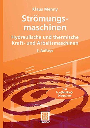 Strömungsmaschinen: Hydraulische und thermische Kraft- und Arbeitsmaschinen
