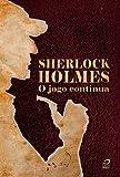 Sherlock Holmes: O jogo continua (O maior detetive do mundo Livro 2) (Portuguese Edition)