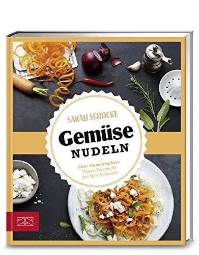 Just delicious - Gemüsenudeln: Zum Durchdrehen: Veggie-Rezepte