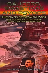 Saucers, Swastikas and Psyops: A History of a Breakaway Civilization: Hidden Aerospace Technologies and Psychological Operations Farrell, Joseph P ( Author ) Mar-01-2012 Paperback